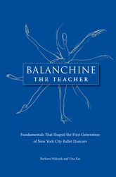 Balanchine the Teacher: Fundamentals That Shaped the First Generation of New York City Ballet Dancers