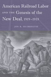 American Railroad Labor and the Genesis of the New Deal, 1919–1935