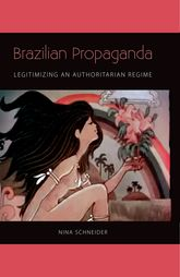 Brazilian Propaganda: Legitimizing an Authoritarian Regime