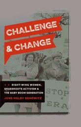 Challenge and ChangeRight-Wing Women, Grassroots Activism, and the Baby Boom Generation