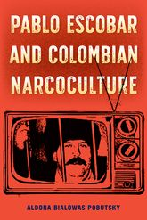 Pablo Escobar and Colombian Narcoculture